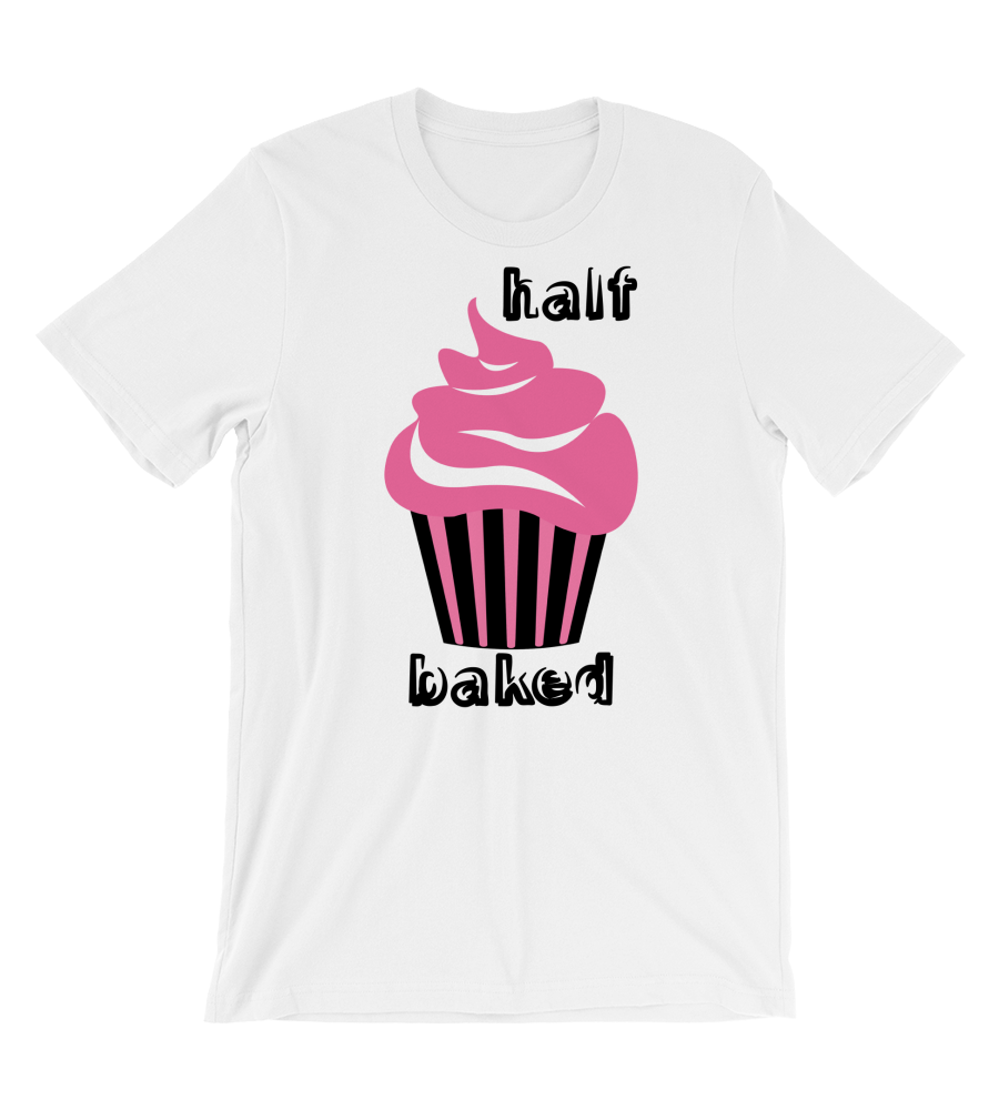 T-Shirt  Half Baked Foodie Cook Chef Baker Baking Shoppin Customizable Personalized Gift For Her