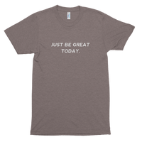 Just Be Great Today Short sleeve soft t-shirt