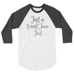 Just A Small Town Girl 3/4 sleeve raglan shirt
