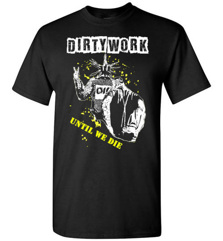 Dirty Work Until We Die Unisex T-Shirt Subculture XXL