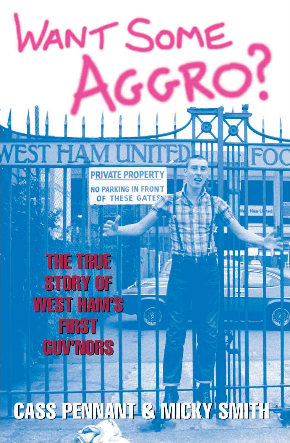Want Some Aggro?: The True Story of West Ham's First Guv'nors