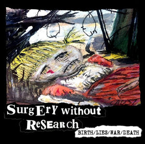 Surgery Without Research - Birth/Lies/War/Death DISTRO CD