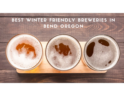 Best Winter Friendly Breweries in Bend Oregon