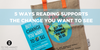 Five Ways Reading Supports the Change You Want To See