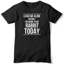 Load image into Gallery viewer, Leave Me Alone I'm Only Speaking To My Rabbit T-Shirt
