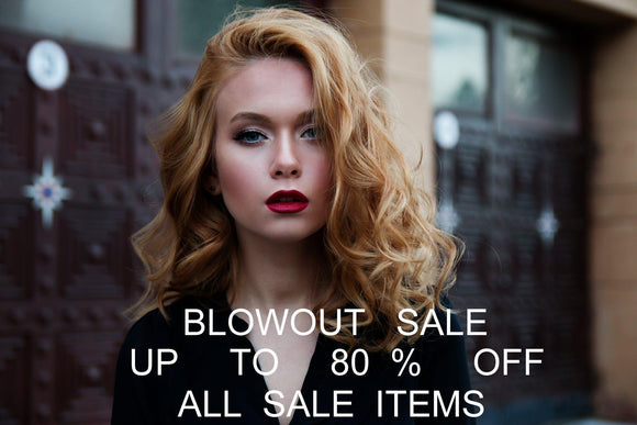 BLOWOUT SALE UP TO 80% OFF ALL SALE ITEMS