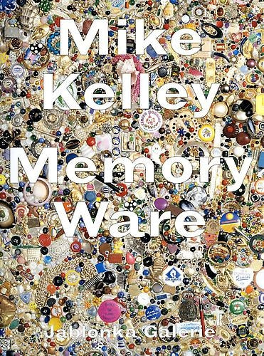 Mike Kelley: Memory Ware