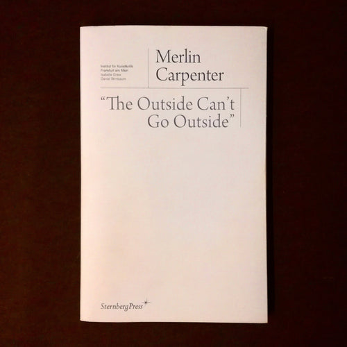 "Merlin Carpenter: ""The Outside Can't Go Outside"""