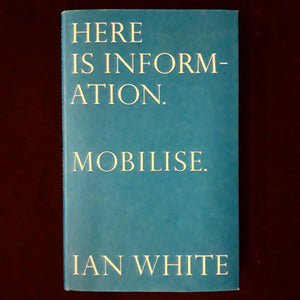 Ian White: Here Is Information. Mobilise.