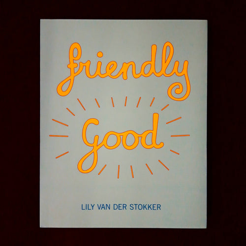 Lily van der Stokker: Friendly Good