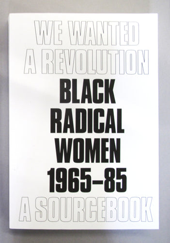 We Wanted A Revolution: Black Radical Women 1965-85 A Sourcebook