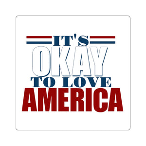 It's Okay to Love America Square Sticker (4 Sizes)