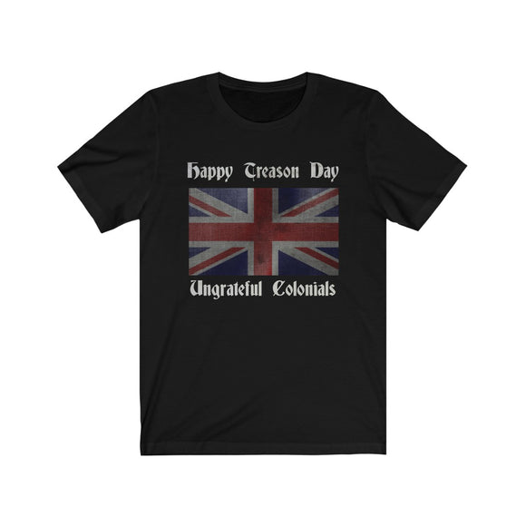 Happy Treason Day Ungrateful Colonials Unisex T-Shirt