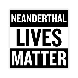 Neanderthal Lives Matter Sticker (4 Sizes)