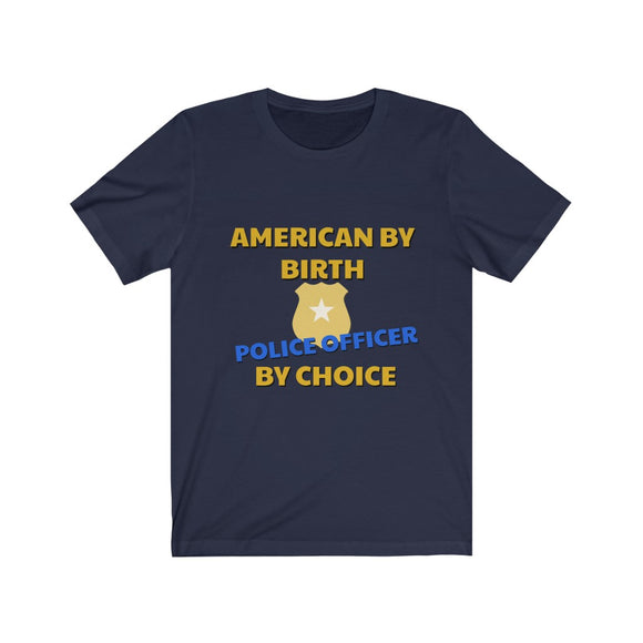 American By Birth Police Officer By Choice Unisex T-shirt