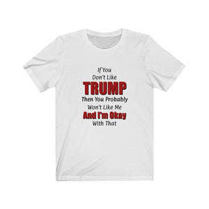 If You Don't Like Trump You Probably Won't Like Me Cotton Unisex T-shirt