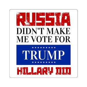 Russia Didn't Make Me Vote for Trump Hillary Did Square Stickers (4 Sizes)