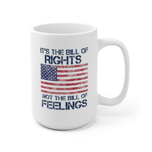 It's the Bill of Rights Not the Bill of Feelings White 15oz Ceramic Mug