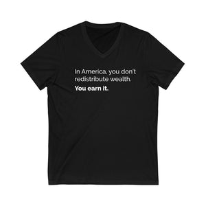 In America, You Don't Redistribute Wealth. You Earn In Unisex V-Neck T-Shirt