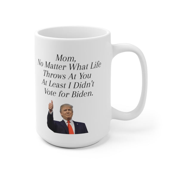 Mom, No matter what life throws at you at least I didn't vote for Biden Mug (2 Sizes)