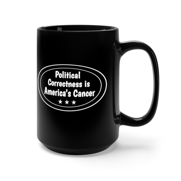 Political Correctness is America's Cancer 15oz Ceramic Mug