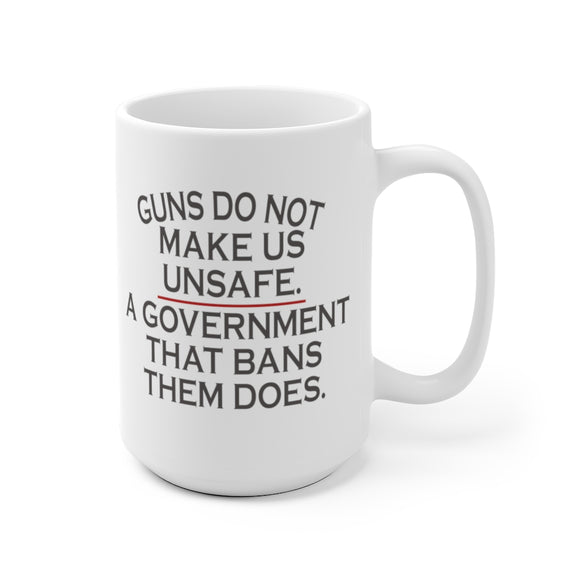 Guns Do Not Make Us Unsafe. A Government That Bans Them Does Mug