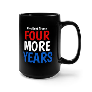 President Trump Four More Years Ceramic Mug