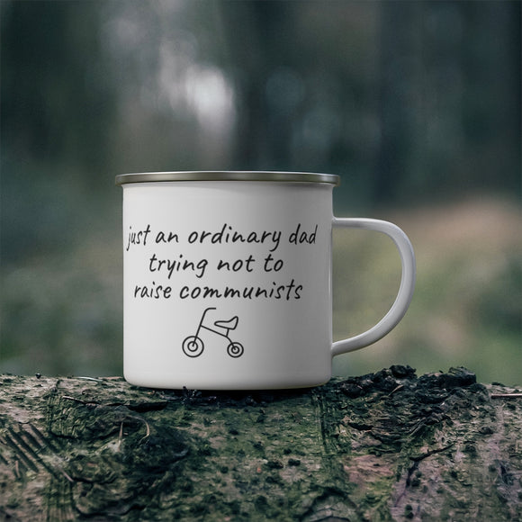 Just an ordinary dad trying not to raise communists Enamel Camping Mug