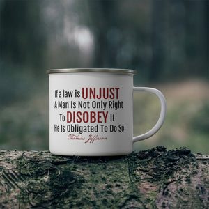If A Law Is Unjust (Thomas Jefferson Quote) Enamel Camping Mug