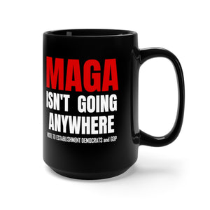 MAGA Isn't Going Anywhere (Note to Establishment Dems & GOP) Mug