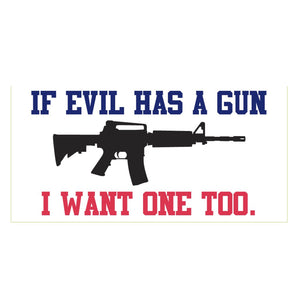 If Evil Has A Gun I Want One Too Weatherproof Bumper Sticker