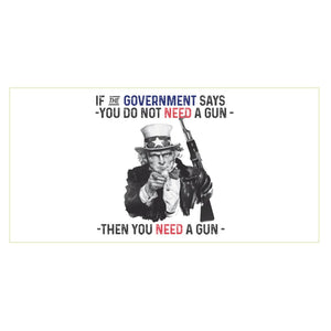 If the Government Says You Don't Need a Gun, You Need a Gun Sticker