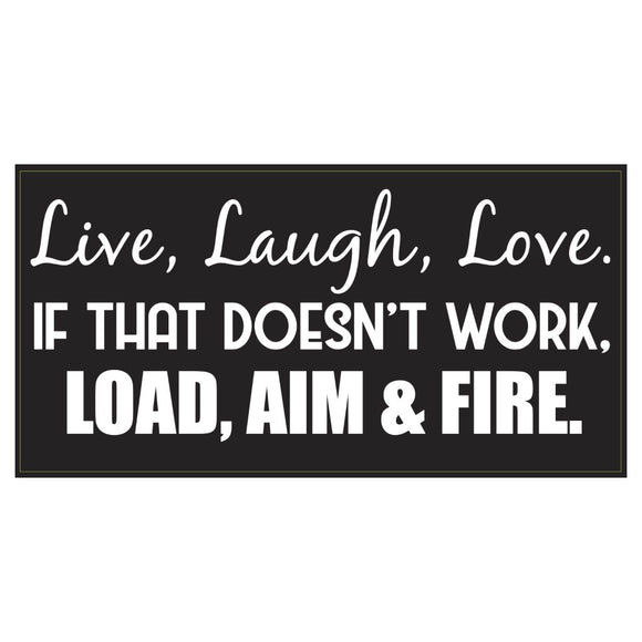 Live, Laugh, Love. If That Doesn't Work Load, Aim, Fire Sticker