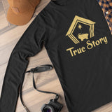 True Story Unisex Long Sleeve T-shirt