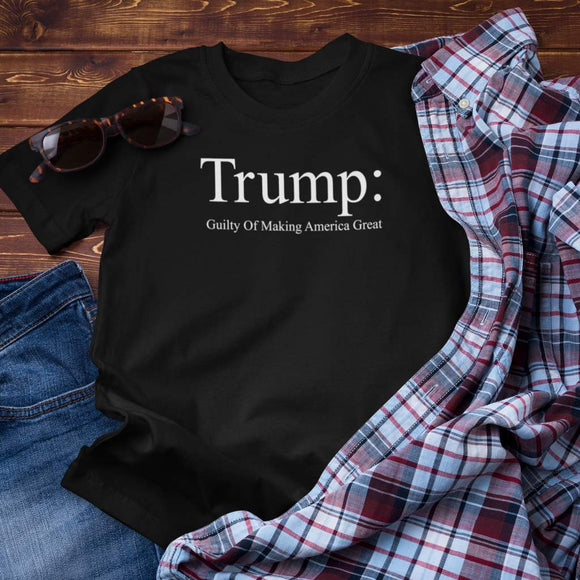 Trump Guilty of Making America Great Unisex T-Shirt