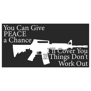 You Can Give Peace a Chance I'll Cover You If Things Don't Work Out Sticker
