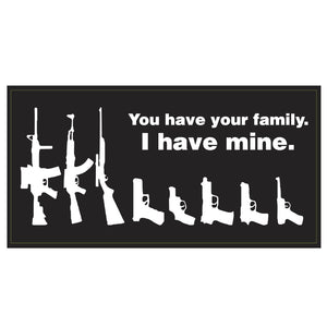 You Have Your Family I Have Mine Weatherproof Bumper Sticker