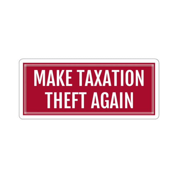 Make Taxation Theft Again (2 Sizes)