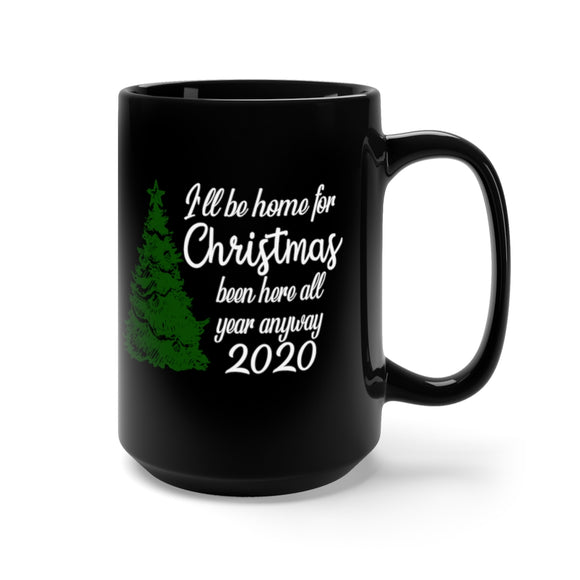 I'll Be Home for Christmas Been Here all Year Anyway 2020 Mug