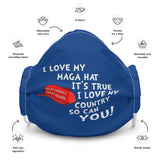 I Love My MAGA Hat It's True. I Love My Country So Can You! (Premium Face Mask)
