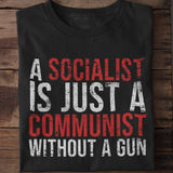 A Socialist is Just a Communist Without a Gun Cotton Unisex T-shirt