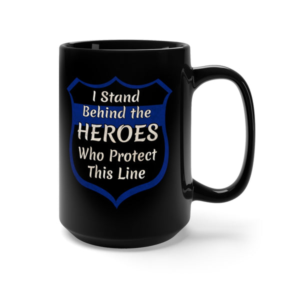 I Stand Behind the Heroes That Protect This Line Ceramic Mug 15oz