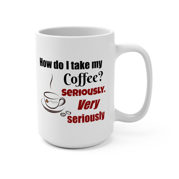How Do I Take My Coffee? Seriously, Very Seriously Ceramic Mug