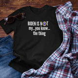 Biden is not my... you know ... the thing.. Unisex T-Shirt