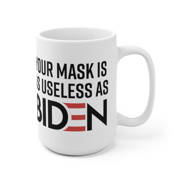 Your Mask is as Useless as Biden Mug (2 Sizes)