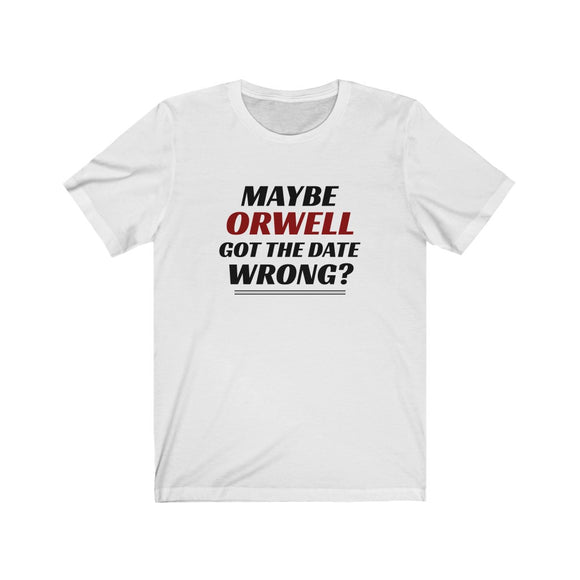Maybe Orwell Got the Date Wrong Unisex Cotton T-Shirt