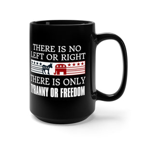 There is no Left or Right There is only Tyranny and Freedom 15oz Mug