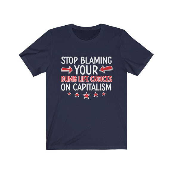 Stop Blaming Your Dumb Life Choices On Capitalism Unisex T-shirt