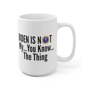 Biden is not my... you know... the thing .. Mug (2 Sizes)