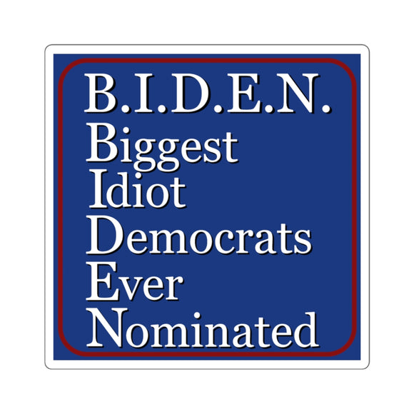 B.I.D.E.N. Biggest Idiot Democrats Ever Nominated Sticker